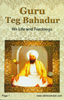 Guru Tegh Bahadur His Life And Teachings