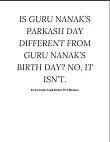 IS GURU NANAK'S PARKASH DAY DIFFERENT FROM GURU NANAK'S BIRTH DAY By Karminder Singh Dhillon