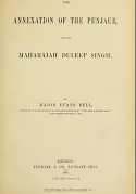 The Annexation Of The Punjab And The Maharajah Duleep Singh By Major Evans Bell