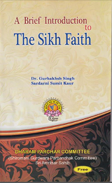 A Brief Introduction To  The Sikh Faith By Dr. Gurbakhsh Singh, Sardarni Sumit Kaur